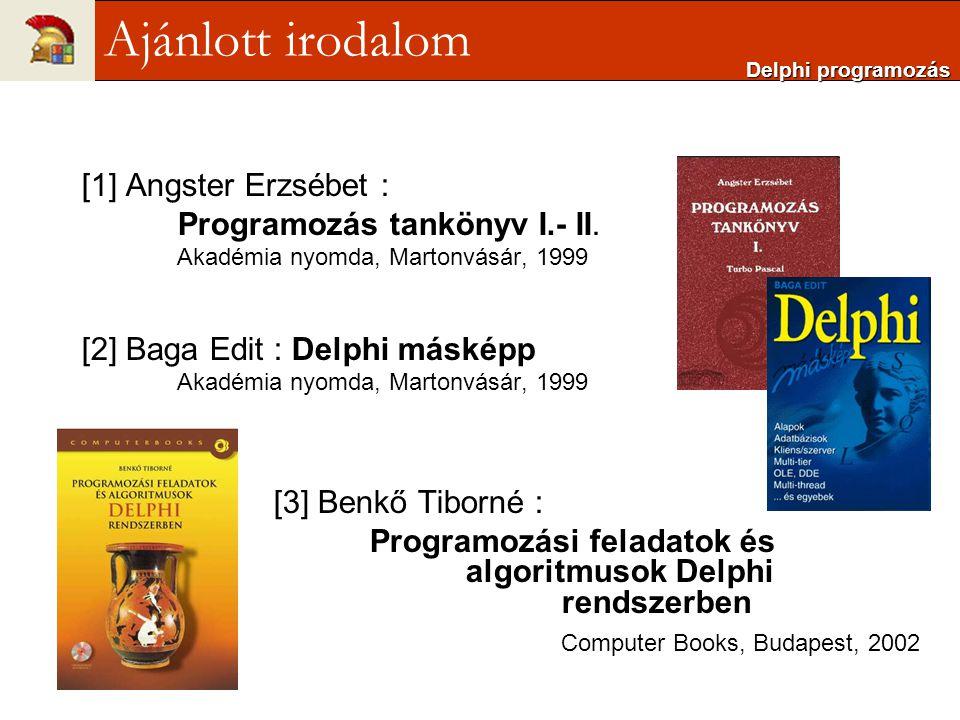 Ajánlott irodalom [1] Angster Erzsébet : Programozás tankönyv I.- II.